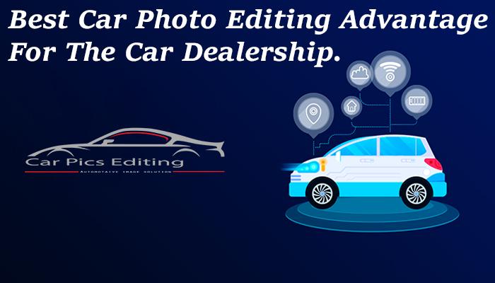 Best Car Photo Editing Advantage for the Car Dealership