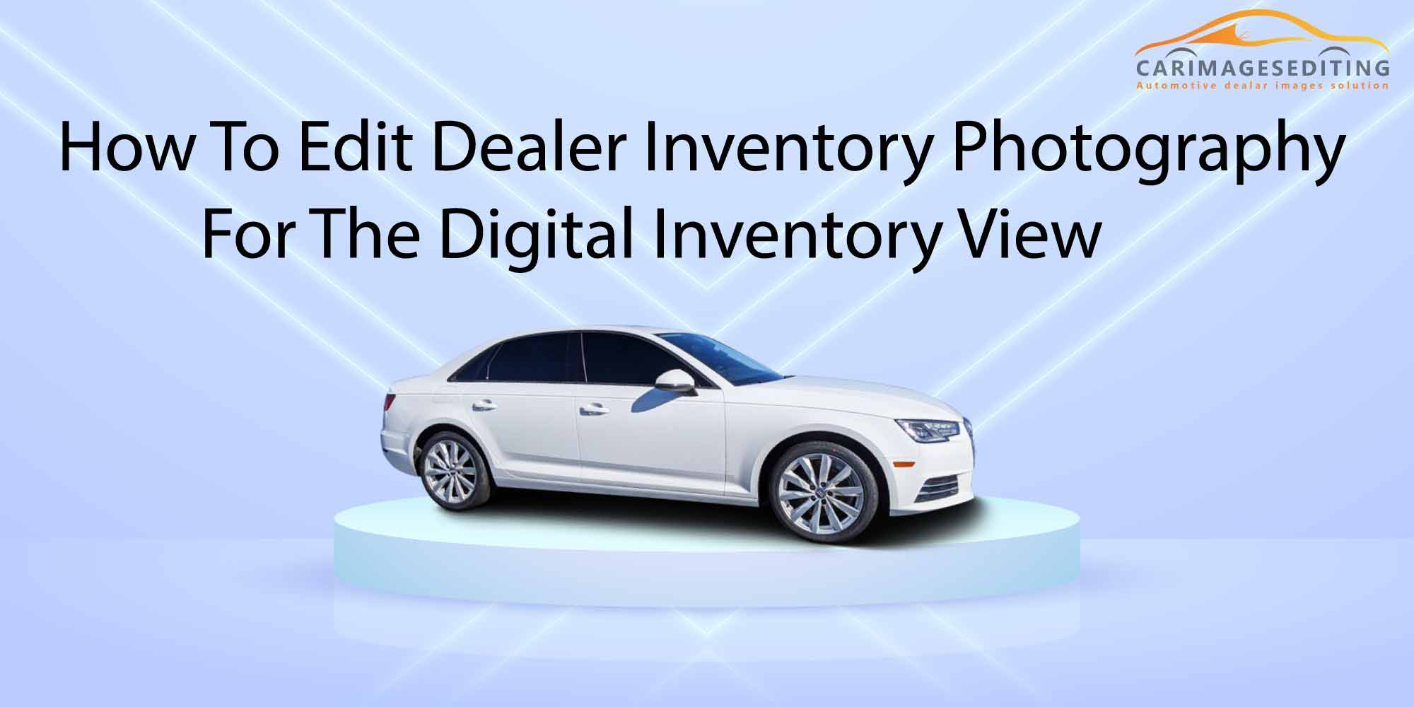 How to Edit Dealer Inventory Photography for The Digital Inventory View