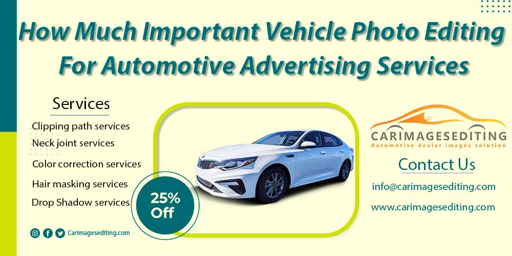 How Much Important Vehicle Photo Editing For Automotive Advertising Services