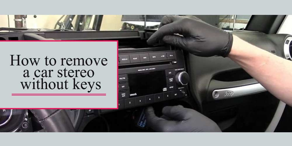 How-to-remove-a-car-stereo-without-keys